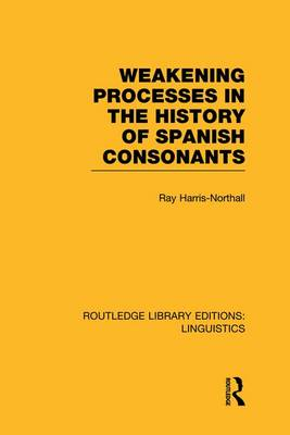 Weakening Processes in the History of Spanish Consonants by Ray Harris-Northall