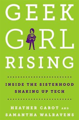 Geek Girl Rising by Heather Cabot