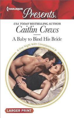 A Baby to Bind His Bride by Caitlin Crews