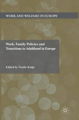 Work, Family Policies and Transitions to Adulthood in Europe by T. Knijn