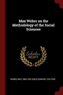 Max Weber on the Methodology of the Social Sciences by Max Weber
