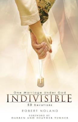 Indivisible: One Marriage Under God by Robert Noland