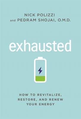 Exhausted: How to Revitalize, Restore, and Renew Your Energy by Nick Polizzi