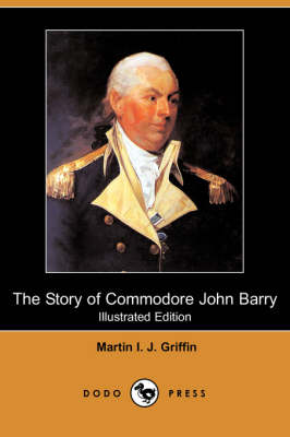 Story of Commodore John Barry (Illustrated Edition) (Dodo Press) book