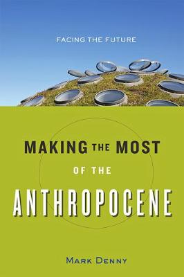 Making the Most of the Anthropocene by Mark Denny