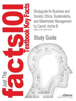 Studyguide for Business and Society: Ethics, Sustainability, and Stakeholder Management by Carroll, Archie B., ISBN 9780538453165 by Wiegman