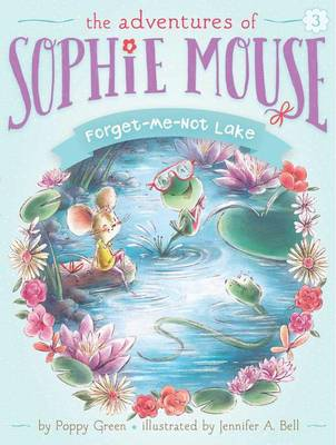 Adventures of Sophie Mouse #3: Forget-Me-Not Lake by Poppy Green