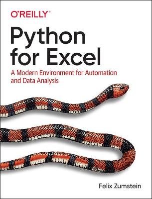 Python for Excel: A Modern Environment for Automation and Data Analysis by Felix Zumstein