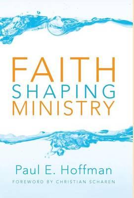 Faith Shaping Ministry by Paul E. Hoffman
