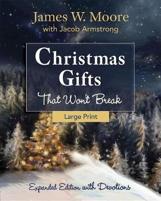 Christmas Gifts That Won't Break [large Print] by James W. Moore