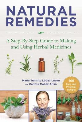 Natural Remedies: A Step-By-Step Guide to Making and Using Herbal Medicines by Maria Transito Lopez Luengo