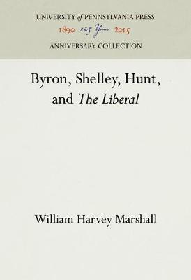 Byron, Shelley, Hunt, and the Liberal by William H Marshall