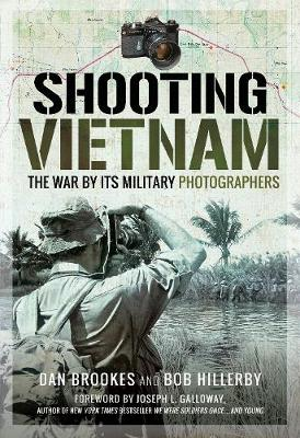 Shooting Vietnam: The War By Its Military Photographers by Brookes, Dan