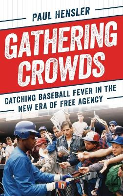 Gathering Crowds: Catching Baseball Fever in the New Era of Free Agency book