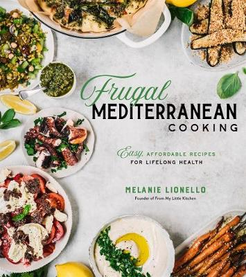 Frugal Mediterranean Cooking: Easy, Affordable Recipes for Lifelong Health book