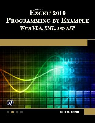 Microsoft Excel 2019 Programming by Example with VBA, XML, and ASP by Julitta Korol