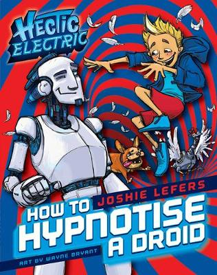 Hectic Electric: How to Hypnotise a Droid by Joshie Lefers