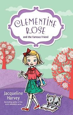 Clementine Rose and the Famous Friend 7 by Jacqueline Harvey