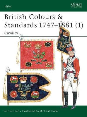 British Colours and Standards 1747-1881: Pt.1: Cavalry by Ian Sumner