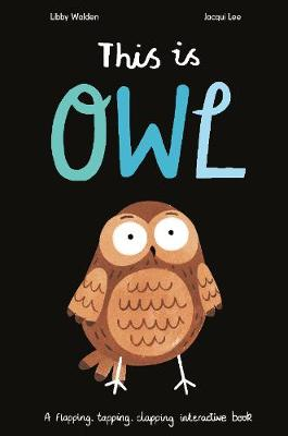 This is Owl: A Flapping, Tapping, Clapping Interactive Book by Jacqui Lee