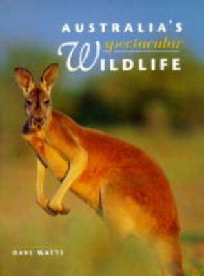 Australia's Spectacular Wildlife by David Watts