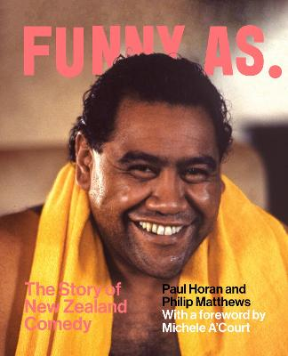 Funny As: The Story of New Zealand Comedy by Paul Horan