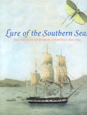Lure of the South Seas: Voyages of Dumont D'urville 1826-1840 by Susan Hunt