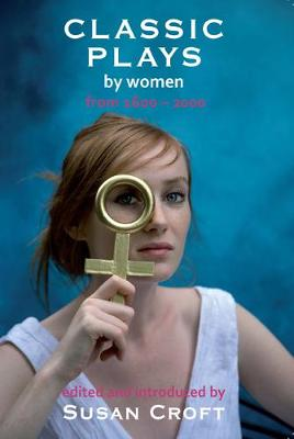 Classic Plays by Women by Susan Croft