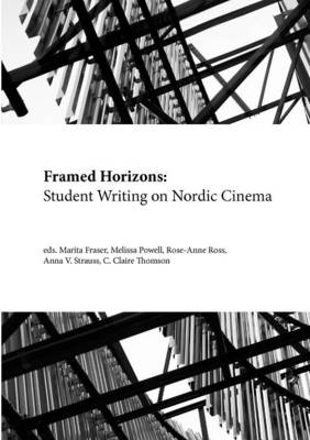 Framed Horizons: Student Writing on Nordic Cinema by C. Claire Thomson