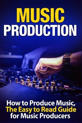 Music Production: How to Produce Music, The Easy to Read Guide for Music Producers Introduction by Tommy Swindali