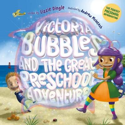 Victoria Bubbles and the Great Preschool Adventure by Lizzie Dingle