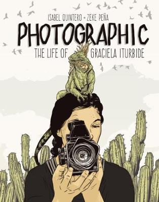 Photographic - the Life of Graciela Iturbide by Isabel Quintero
