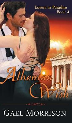 Athenian Wish (Lovers in Paradise Series, Book 4) by Gael Morrison