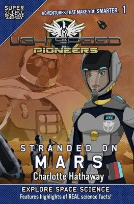 Lightspeed Pioneers: Stranded on Mars (Super Science Showcase) by Charlotte Hathaway