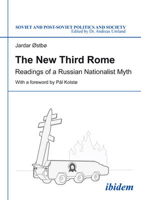 The New Third Rome - Readings of a Russian Nationalist Myth by Jardar Ostbo