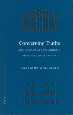 Converging Truths: Euripides' <i>Ion</i> and the Athenian Quest for Self-Definition by Katerina Zacharia