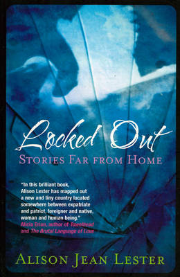 Locked Out: Stories Far from Home by Alison Jean Lester