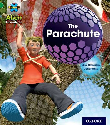 Project X: Alien Adventures: Green: The Parachute by Mike Brownlow