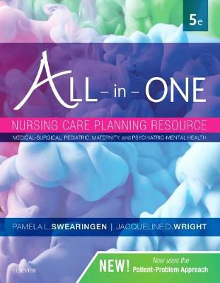 All-in-One Nursing Care Planning Resource: Medical-Surgical, Pediatric, Maternity, and Psychiatric-Mental Health by Pamela L. Swearingen