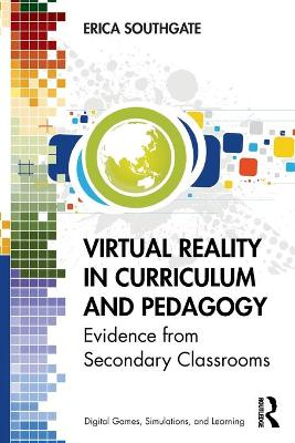 Virtual Reality in Curriculum and Pedagogy: Evidence from Secondary Classrooms by Erica Southgate