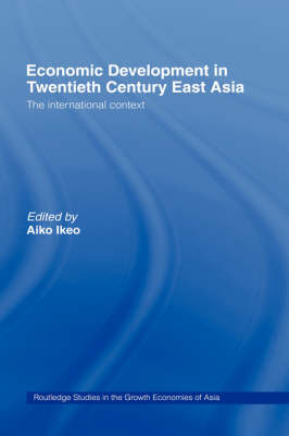 Economic Development of Twentieth Century East Asia by Aiko Ikeo