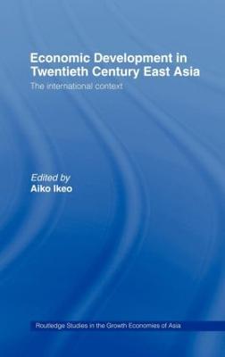 Economic Development of Twentieth Century East Asia by Aiko Ikeo