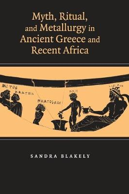 Myth, Ritual and Metallurgy in Ancient Greece and Recent Africa book