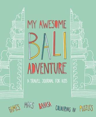 My Awesome Bali Adventure: A Travel Journal for Kids book