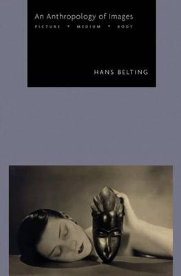An Anthropology of Images by Hans Belting
