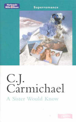 A Sister Would Know by C. J. Carmichael