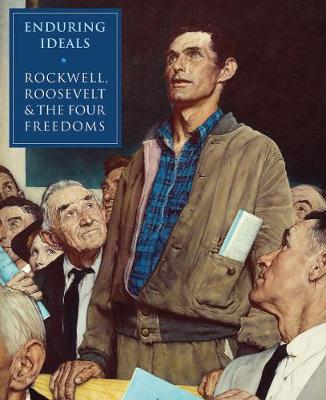 Enduring Ideals: Rockwell, Roosevelt and the Four Freedoms by Stephanie Haboush Plunkett