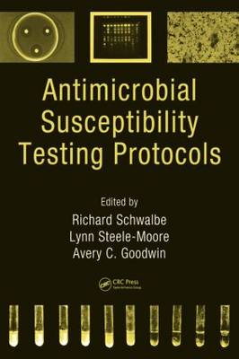 Anti Microbial Susceptibility Testing Protocols by Richard Schwalbe