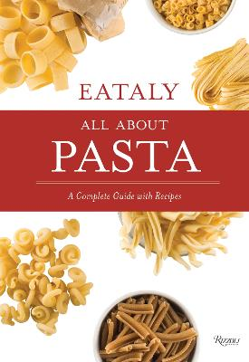 Eataly: All About Pasta: A Complete Guide with Recipes book