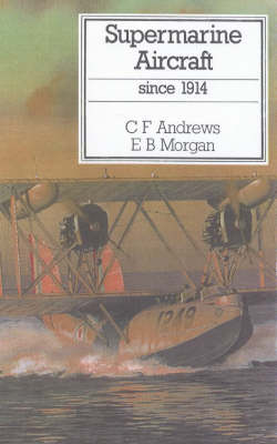 SUPERMARINE AIRCRAFT SINCE 1914 by C. F. Andrews